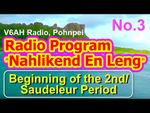 "Nahlikend En Leng Radio Program 3, ""the Beginning of the Second/Saudeleur Period"""