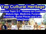 Various Topics 2-1: Customs, Mature Age, Medicine, Funeral Practices and Land Inheritance, Yap