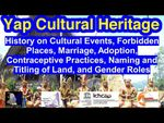History on Cultural Events, Forbidden Places, Life Cycle, Naming of Land, and Gender Roles, Yap