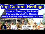 History of Meeting Platforms, Community Meeting Houses, Men's Houses and Menstrual Houses, Yap