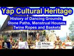 History of Dancing Grounds, Stone Paths, Menstrual Houses, Twine Ropes and Baskets, Yap