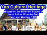 History on the Different Stages of Local Attires Worn by Both Men and Women, Yap, 1989