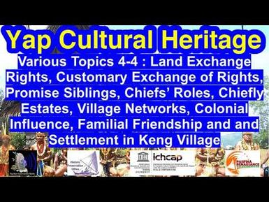 Various Topics 4-4: Land Exchange, Promise Siblings, Chiefs' Roles, Village Networks, Yap