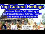 Various Topics 3-1: History of Traditional Dances, Attires, Houses, and Stone Platforms, Yap