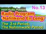 """Nahlikend En Leng Radio Program 13, """"the Third Period, the Nahnmwarki Period"""""""