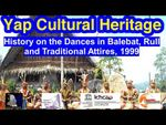 History on the Dances in Balebat, Rull and Traditional Attires, Yap, 1999