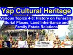 Various Topics 4-3: Funerals, Burial Places, Land Inheritance and Family Estate Relations, Yap